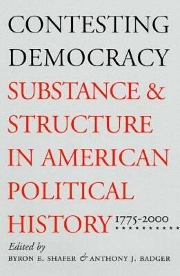 Contesting Democracy By Shafer, Byron E. (EDT)/ Badger, Anthony J. (EDT)
