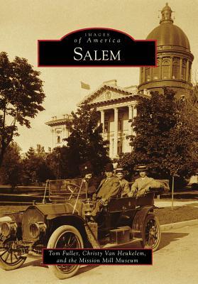 Salem, (OR) By Fuller, Tom/ Van Heukelem, Christy/ Mission Mill Museum